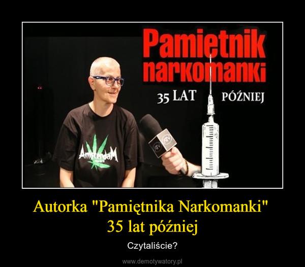 """Autorka """"Pamiętnika Narkomanki"""" 35 lat później – Czytaliście?"""