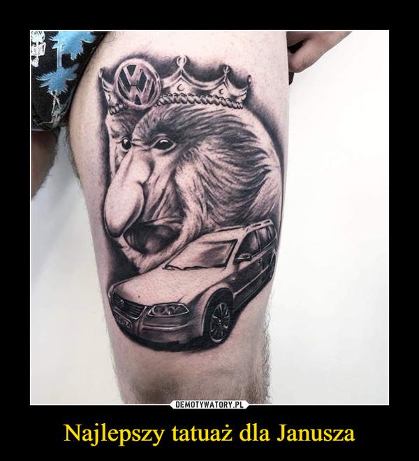 Najlepszy tatuaż dla Janusza –