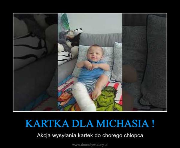 KARTKA DLA MICHASIA ! – Akcja wysyłania kartek do chorego chłopca