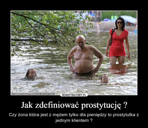 Jak zdefiniować prostytucję ? – Czy żona która jest z mężem tylko dla pieniędzy to prostytutka z jednym klientem ?