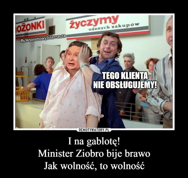 I na gablotę!Minister Ziobro bije brawoJak wolność, to wolność –