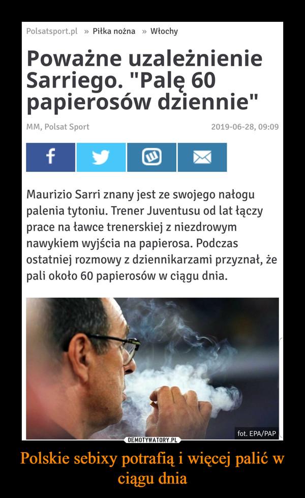 Polskie sebixy potrafią i więcej palić w ciągu dnia –