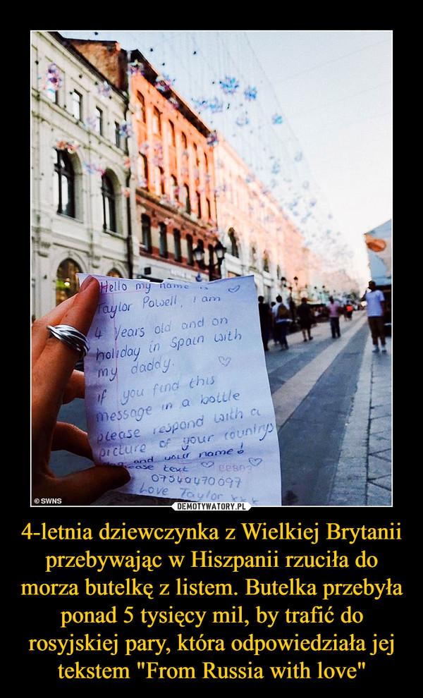 """4-letnia dziewczynka z Wielkiej Brytanii przebywając w Hiszpanii rzuciła do morza butelkę z listem. Butelka przebyła ponad 5 tysięcy mil, by trafić do rosyjskiej pary, która odpowiedziała jej tekstem """"From Russia with love"""" –"""