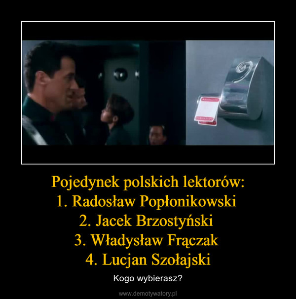Pojedynek polskich lektorów:1. Radosław Popłonikowski 2. Jacek Brzostyński 3. Władysław Frączak 4. Lucjan Szołajski – Kogo wybierasz?