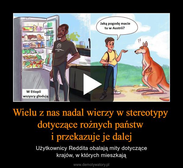 Wielu z nas nadal wierzy w stereotypy dotyczące rożnych państw i przekazuje je dalej – Użytkownicy Reddita obalają mity dotyczącekrajów, w których mieszkają