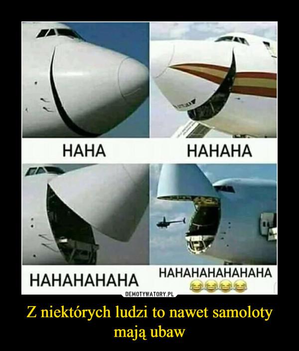 Z niektórych ludzi to nawet samoloty mają ubaw –