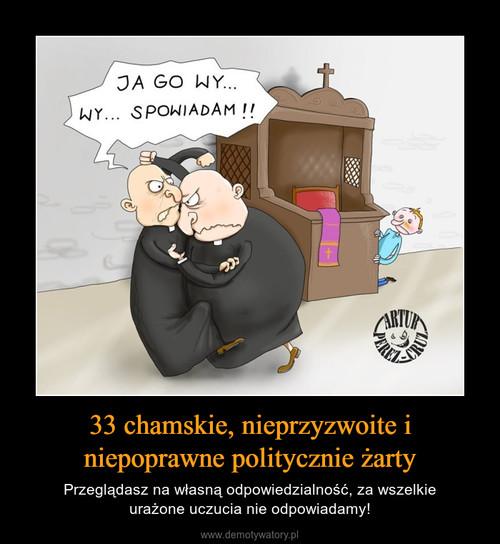 33 chamskie, nieprzyzwoite i niepoprawne politycznie żarty
