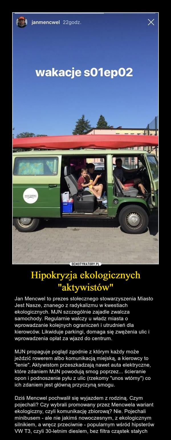 """Hipokryzja ekologicznych """"aktywistów"""" – Jan Mencwel to prezes stołecznego stowarzyszenia Miasto Jest Nasze, znanego z radykalizmu w kwestiach ekologicznych. MJN szczególnie zajadle zwalcza samochody. Regularnie walczy u władz miasta o wprowadzanie kolejnych ograniczeń i utrudnień dla kierowców. Likwiduje parkingi, domaga się zwężenia ulic i wprowadzenia opłat za wjazd do centrum.MJN propaguje pogląd zgodnie z którym każdy może jeździć rowerem albo komunikacją miejską, a kierowcy to """"lenie"""". Aktywistom przeszkadzają nawet auta elektryczne, które zdaniem MJN powodują smog poprzez... ścieranie opon i podnoszenie pyłu z ulic (rzekomy """"unos wtórny"""") co ich zdaniem jest główną przyczyną smogu.Dziś Mencwel pochwalił się wyjazdem z rodziną. Czym pojechali? Czy wybrali promowany przez Mencwela wariant ekologiczny, czyli komunikację zbiorową? Nie. Pojechali minibusem - ale nie jakimś nowoczesnym, z ekologicznym silnikiem, a wręcz przeciwnie - popularnym wśród hipsterów VW T3, czyli 30-letnim dieslem, bez filtra cząstek stałych"""