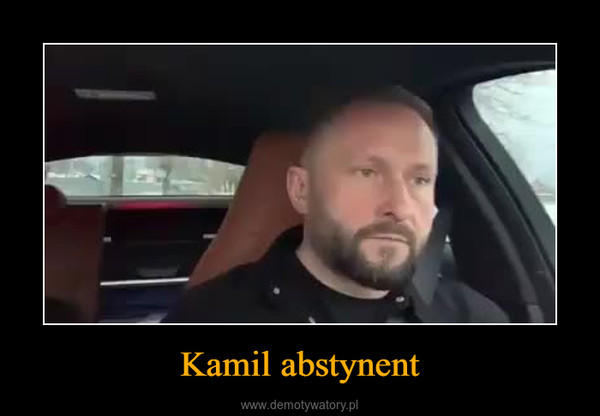 Kamil abstynent –