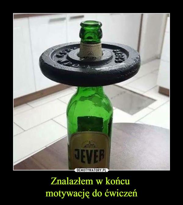 Znalazłem w końcu motywację do ćwiczeń –