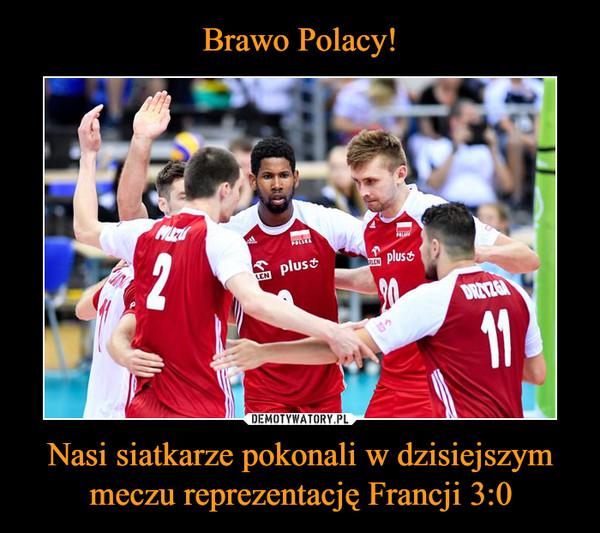 Nasi siatkarze pokonali w dzisiejszym meczu reprezentację Francji 3:0 –