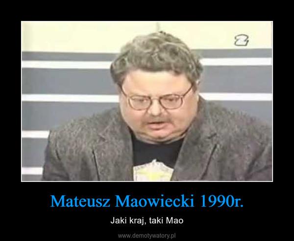 Mateusz Maowiecki 1990r. – Jaki kraj, taki Mao