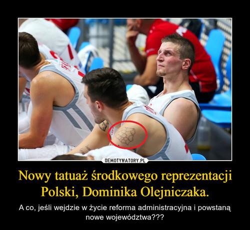 Nowy tatuaż środkowego reprezentacji Polski, Dominika Olejniczaka.