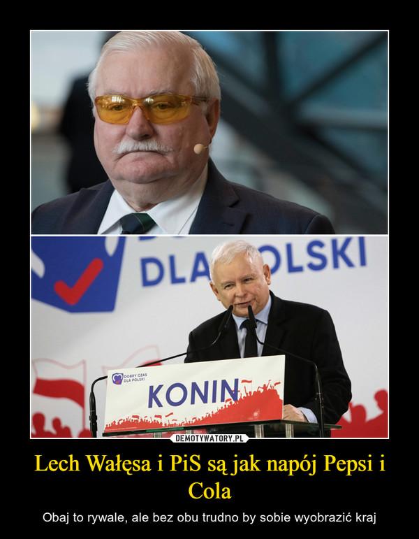 Lech Wałęsa i PiS są jak napój Pepsi i Cola – Obaj to rywale, ale bez obu trudno by sobie wyobrazić kraj