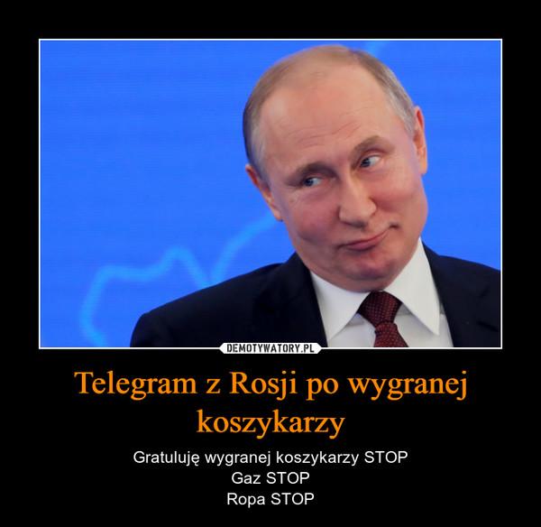 Telegram z Rosji po wygranej koszykarzy – Gratuluję wygranej koszykarzy STOPGaz STOPRopa STOP
