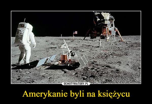 Amerykanie byli na księżycu –
