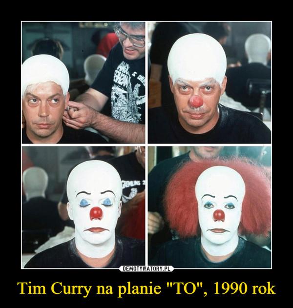 "Tim Curry na planie ""TO"", 1990 rok –"