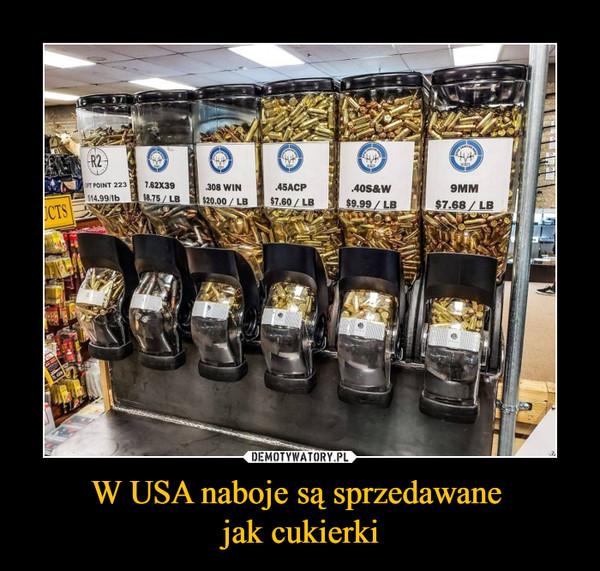 W USA naboje są sprzedawane jak cukierki –