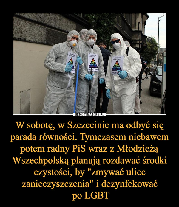 """W sobotę, w Szczecinie ma odbyć się parada równości. Tymczasem niebawem potem radny PiS wraz z Młodzieżą Wszechpolską planują rozdawać środki czystości, by """"zmywać ulice zanieczyszczenia"""" i dezynfekować po LGBT –"""