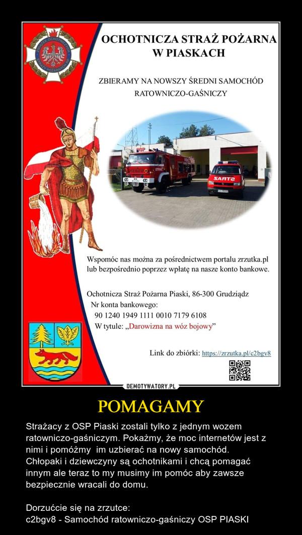 POMAGAMY – Strażacy z OSP Piaski zostali tylko z jednym wozem ratowniczo-gaśniczym. Pokażmy, że moc internetów jest z nimi i pomóżmy  im uzbierać na nowy samochód. Chłopaki i dziewczyny są ochotnikami i chcą pomagać innym ale teraz to my musimy im pomóc aby zawsze bezpiecznie wracali do domu. Dorzućcie się na zrzutce:c2bgv8 - Samochód ratowniczo-gaśniczy OSP PIASKI
