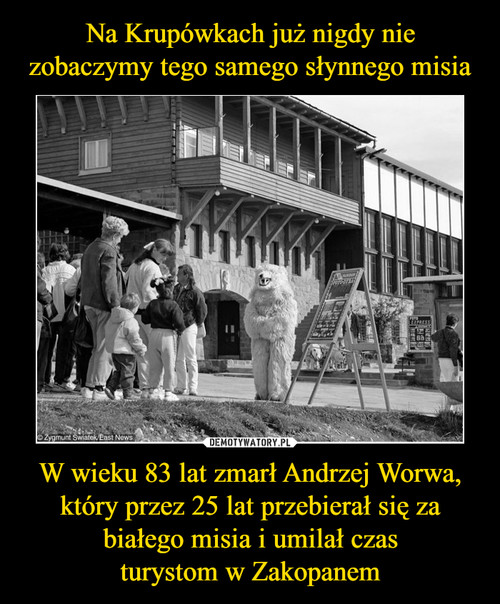 Na Krupówkach już nigdy nie zobaczymy tego samego słynnego misia W wieku 83 lat zmarł Andrzej Worwa, który przez 25 lat przebierał się za białego misia i umilał czas turystom w Zakopanem
