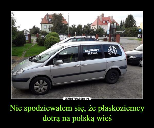 Nie spodziewałem się, że płaskoziemcy dotrą na polską wieś –