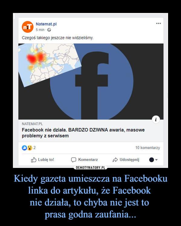 Kiedy gazeta umieszcza na Facebooku linka do artykułu, że Facebook nie działa, to chyba nie jest to prasa godna zaufania... –  Czegoś takiego jeszcze nie widzieliśmy.NATEMAT.PLFacebook nie działa. BARDZO DZIWNA awaria, masowe problemy z serwisem