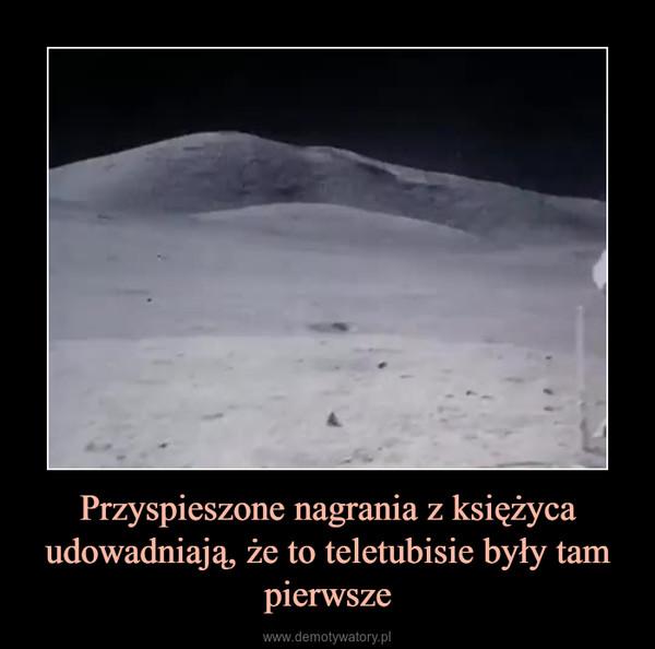 Przyspieszone nagrania z księżyca udowadniają, że to teletubisie były tam pierwsze –