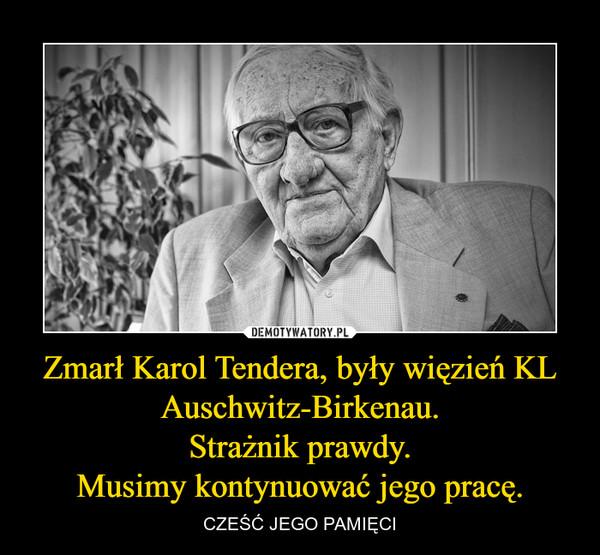 Zmarł Karol Tendera, były więzień KL Auschwitz-Birkenau.Strażnik prawdy.Musimy kontynuować jego pracę. – CZEŚĆ JEGO PAMIĘCI