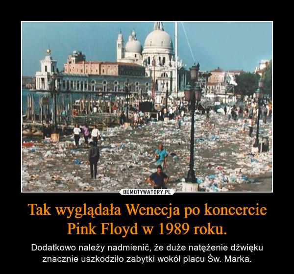 Tak wyglądała Wenecja po koncercie Pink Floyd w 1989 roku. – Dodatkowo należy nadmienić, że duże natężenie dźwięku znacznie uszkodziło zabytki wokół placu Św. Marka.