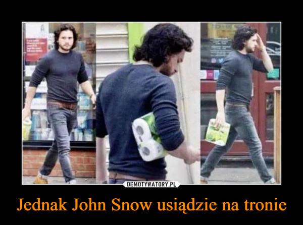 Jednak John Snow usiądzie na tronie –