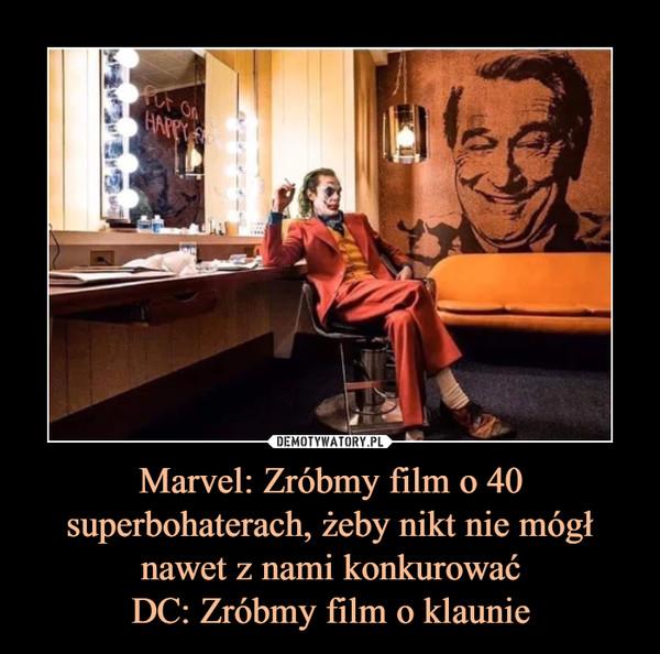 Marvel: Zróbmy film o 40 superbohaterach, żeby nikt nie mógł nawet z nami konkurowaćDC: Zróbmy film o klaunie –