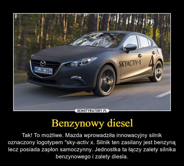 """Benzynowy diesel – Tak! To możliwe. Mazda wprowadziła innowacyjny silnik oznaczony logotypem """"sky-activ x. Silnik ten zasilany jest benzyną lecz posiada zapłon samoczynny. Jednostka ta łączy zalety silnika benzynowego i zalety diesla."""
