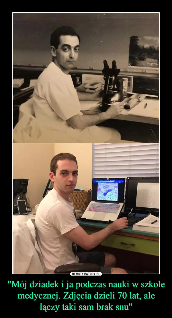 """""""Mój dziadek i ja podczas nauki w szkole medycznej. Zdjęcia dzieli 70 lat, ale łączy taki sam brak snu"""" –"""