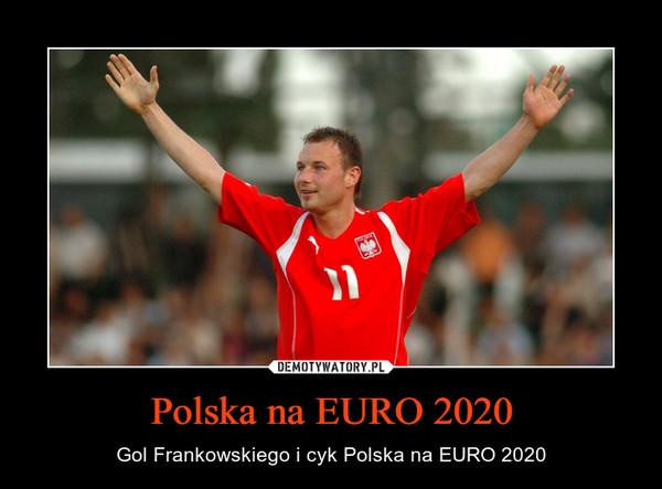 Polska na EURO 2020 – Gol Frankowskiego i cyk Polska na EURO 2020