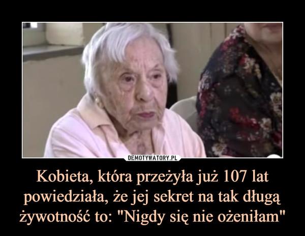 """Kobieta, która przeżyła już 107 lat powiedziała, że jej sekret na tak długą żywotność to: """"Nigdy się nie ożeniłam"""" –"""