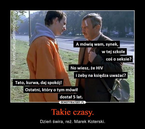 Takie czasy. – Dzień świra, reż. Marek Koterski.