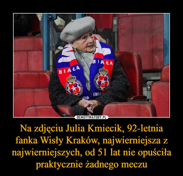 Na zdjęciu Julia Kmiecik, 92-letnia fanka Wisły Kraków, najwierniejsza z najwierniejszych, od 51 lat nie opuściła praktycznie żadnego meczu –