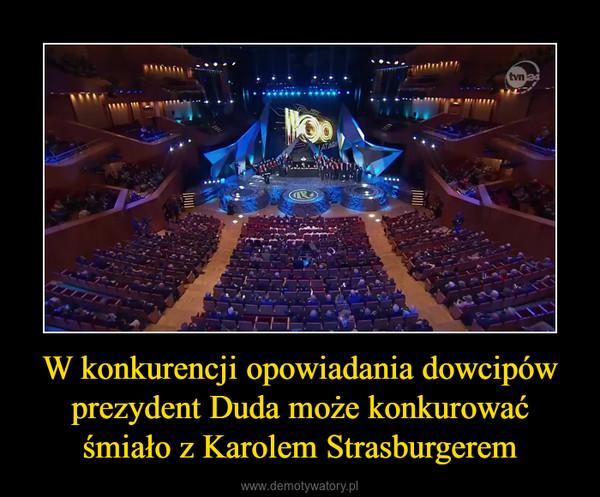 W konkurencji opowiadania dowcipów prezydent Duda może konkurować śmiało z Karolem Strasburgerem –