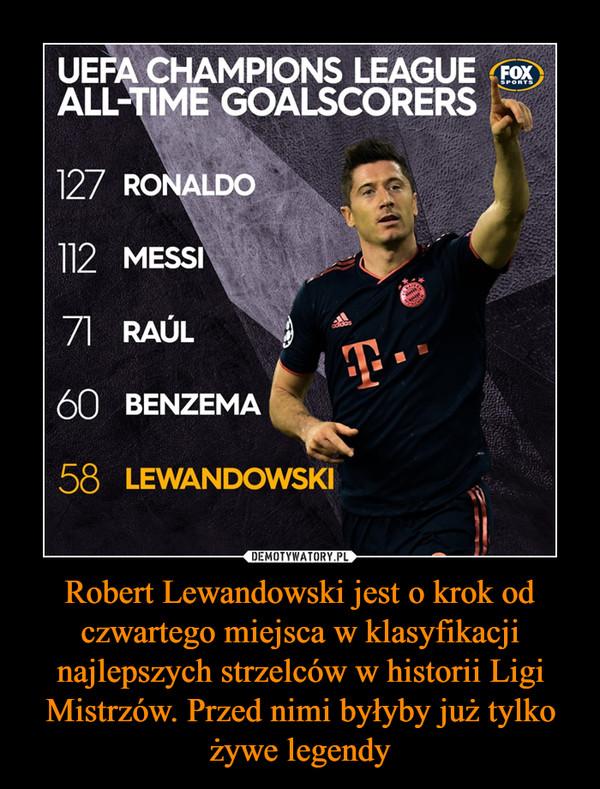 Robert Lewandowski jest o krok od czwartego miejsca w klasyfikacji najlepszych strzelców w historii Ligi Mistrzów. Przed nimi byłyby już tylko żywe legendy –
