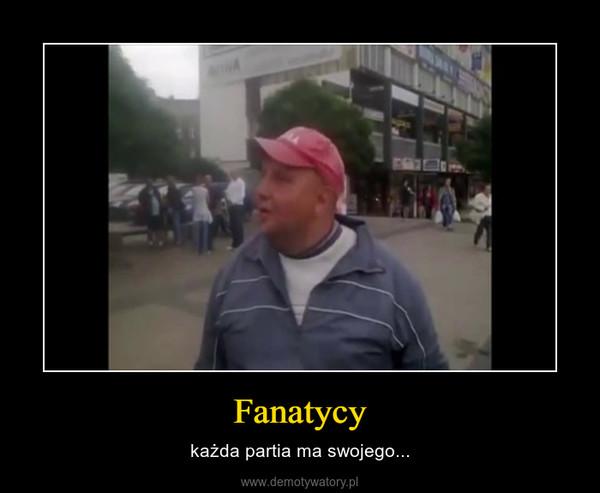 Fanatycy – każda partia ma swojego...