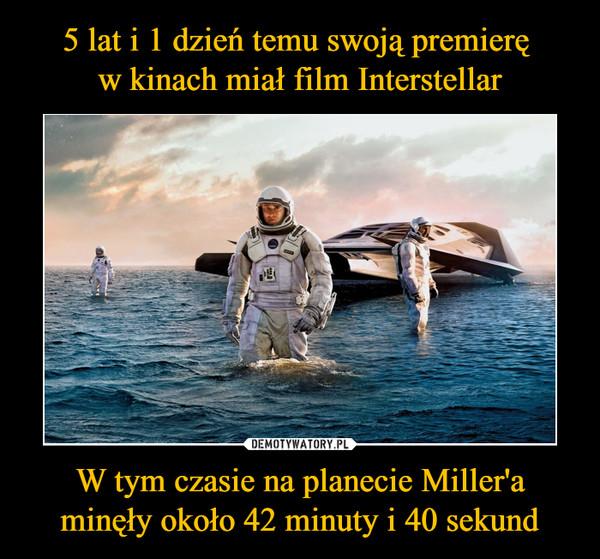W tym czasie na planecie Miller'a minęły około 42 minuty i 40 sekund –