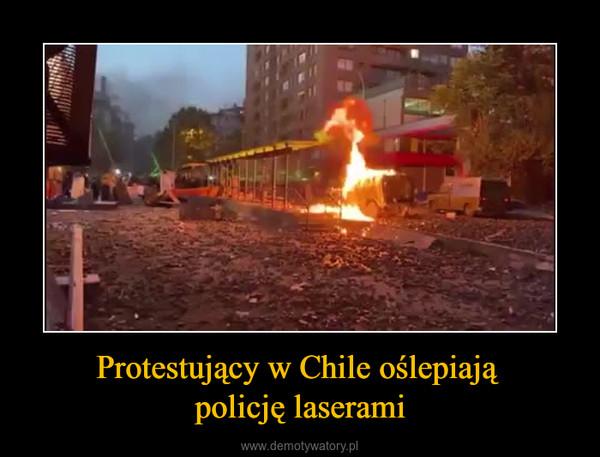 Protestujący w Chile oślepiają policję laserami –
