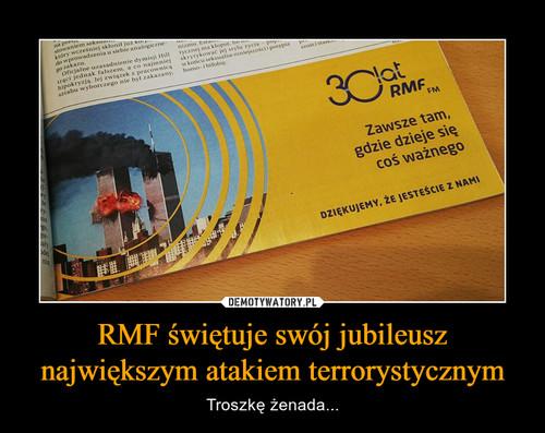 RMF świętuje swój jubileusz największym atakiem terrorystycznym