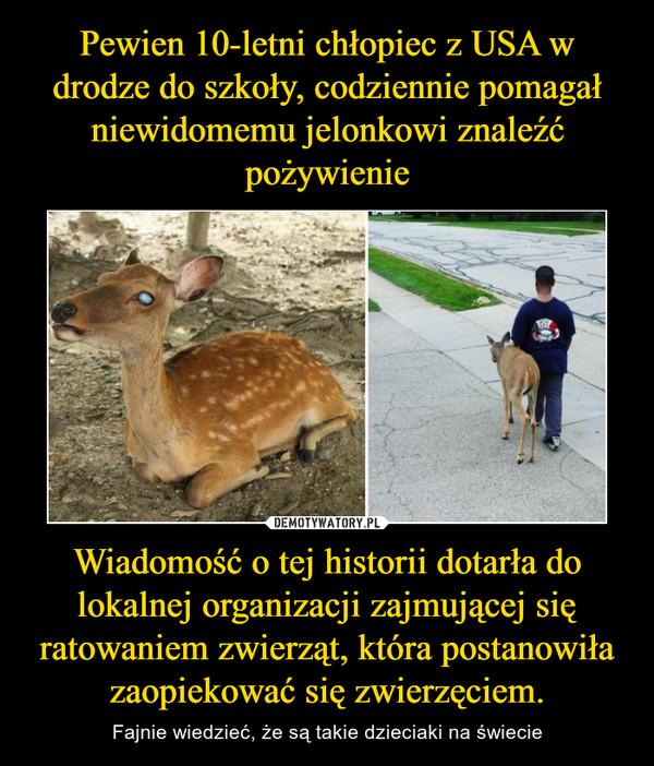 Wiadomość o tej historii dotarła do lokalnej organizacji zajmującej się ratowaniem zwierząt, która postanowiła zaopiekować się zwierzęciem. – Fajnie wiedzieć, że są takie dzieciaki na świecie