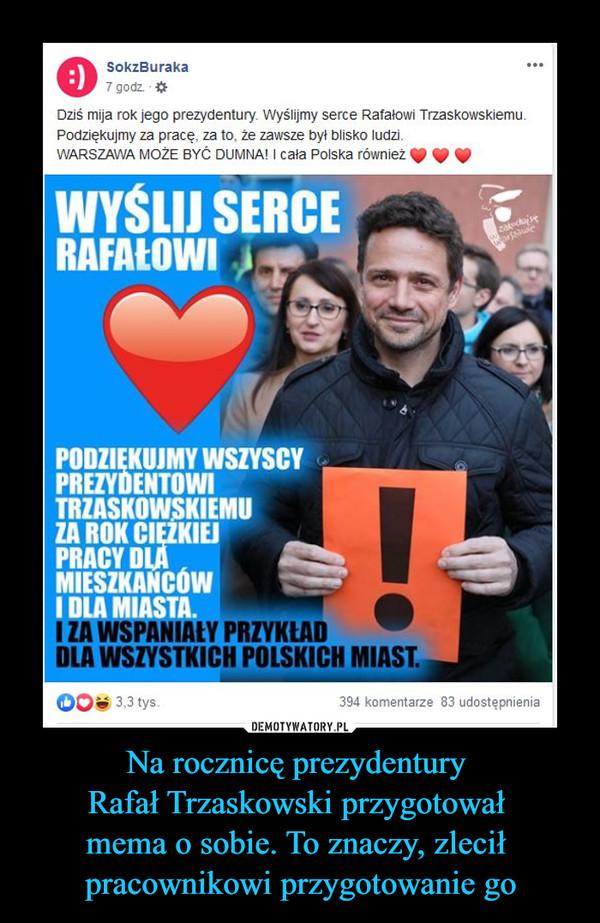Na rocznicę prezydentury Rafał Trzaskowski przygotował mema o sobie. To znaczy, zlecił pracownikowi przygotowanie go –