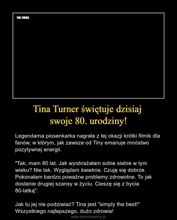 """Tina Turner świętuje dzisiaj swoje 80. urodziny! – Legendarna piosenkarka nagrała z tej okazji krótki filmik dla fanów, w którym, jak zawsze od Tiny emanuje mnóstwo pozytywnej energii.""""Tak, mam 80 lat. Jak wyobrażałam sobie siebie w tym wieku? Nie tak. Wyglądam świetnie. Czuję się dobrze. Pokonałam bardzo poważne problemy zdrowotne. To jak dostanie drugiej szansy w życiu. Cieszę się z bycia 80-latką"""".Jak tu jej nie podziwiać? Tina jest """"simply the best!""""Wszystkiego najlepszego, dużo zdrowia!"""