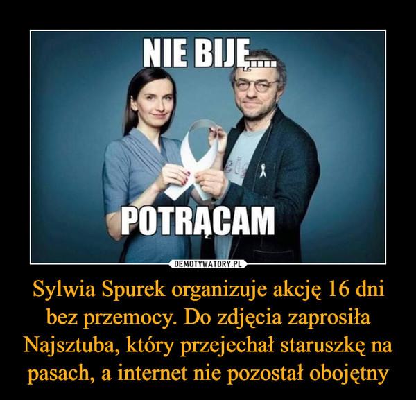 Sylwia Spurek organizuje akcję 16 dni bez przemocy. Do zdjęcia zaprosiła Najsztuba, który przejechał staruszkę na pasach, a internet nie pozostał obojętny –