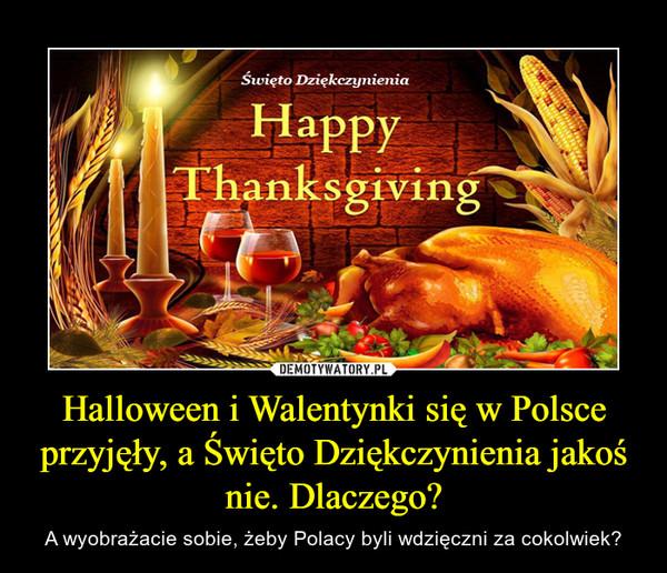 Halloween i Walentynki się w Polsce przyjęły, a Święto Dziękczynienia jakoś nie. Dlaczego? – A wyobrażacie sobie, żeby Polacy byli wdzięczni za cokolwiek?