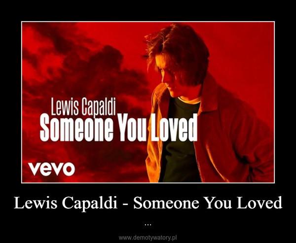 Lewis Capaldi - Someone You Loved – ...